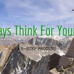 Five Steps to Always Think for Yourself